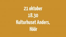 21 oktober klockan 18.30 på Kulturhuset Anders, Höör